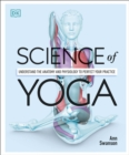 Science Of Yoga : Understand the Anatomy and Physiology to Perfect your Practice - Book