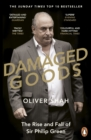Damaged Goods : The Rise and Fall of Sir Philip Green (The Sunday Times Top 10 Bestseller) - Book
