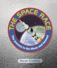 The Space Race : The Journey to the Moon and Beyond - Book