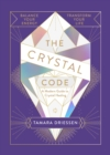 The Crystal Code : Balance Your Energy, Transform Your Life - eBook