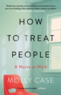 How to Treat People : A Nurse at Work - Book