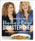 Nadia and Kaye Disaster Chef : Simple Recipes for Cooks Who Can't - eBook