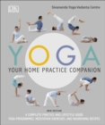 Yoga Your Home Practice Companion : A Complete Practice and Lifestyle Guide: Yoga Programmes, Meditation Exercises, and Nourishing Recipes - eBook