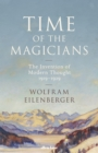 Time of the Magicians : The Invention of Modern Thought, 1919-29 - Book