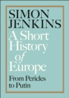 A Short History of Europe : From Pericles to Putin - Book