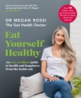 Eat Yourself Healthy : An easy-to-digest guide to health and happiness from the inside out - Book