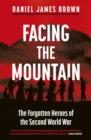 Facing The Mountain : The Forgotten Heroes of World War II - Book