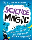 Science is Magic : Amaze your Friends with Spectacular Science Experiments - Book