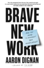 Brave New Work : Are You Ready to Reinvent Your Organization? - Book
