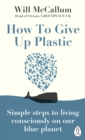 How to Give Up Plastic : A Conscious Guide to Changing the World, One Plastic Bottle at a Time - eBook