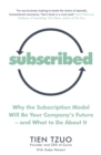 Subscribed : Why the Subscription Model Will Be Your Company s Future and What to Do About It - eBook