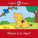 Where is it, Spot? - Ladybird Readers Beginner Level - Book