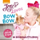 JoJo Loves BowBow : A Day in the Life of the World's Cutest Canine - Book