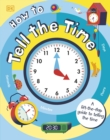 How to Tell the Time : A Lift-the-flap Guide to Telling the Time - Book