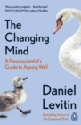The Changing Mind : A Neuroscientist's Guide to Ageing Well - eBook