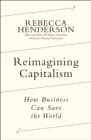 Reimagining Capitalism : How Business Can Save the World - Book