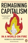Reimagining Capitalism in a World on Fire : Shortlisted for the FT & McKinsey Business Book of the Year Award 2020 - Book