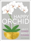 Happy Orchid : Help it Flower, Watch it Flourish - eBook