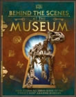 Behind the Scenes at the Museum : Your Access-All-Areas Guide to the World's Most Amazing Museums - Book