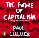 The Future of Capitalism : Facing the New Anxieties - eAudiobook