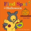 Find Spot at Halloween : A Lift-the-Flap Story - Book