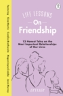 Life Lessons On Friendship : 13 Honest Tales of the Most Important Relationships of Our Lives - Book