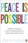 Peace Is Possible : Thoughts on happiness, success and relationships for a deeper understanding of life - eBook