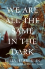 We Are All the Same in the Dark - Book