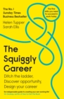 The Squiggly Career : The No.1 Sunday Times Business Bestseller - Ditch the Ladder, Discover Opportunity, Design Your Career - Book