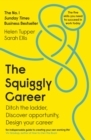 The Squiggly Career : The No.1 Sunday Times Business Bestseller - Ditch the Ladder, Discover Opportunity, Design Your Career - eBook