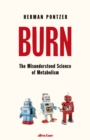 Burn : The Misunderstood Science of Metabolism - Book