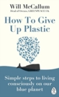 How to Give Up Plastic : Simple steps to living consciously on our blue planet - Book