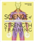 Science of Strength Training : Understand the anatomy and physiology to transform your body - Book