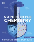 Super Simple Chemistry : The Ultimate Bitesize Study Guide - Book