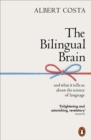 The Bilingual Brain : And What It Tells Us about the Science of Language - eBook