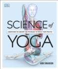 Science Of Yoga : Understand the Anatomy and Physiology to Perfect your Practice - eBook