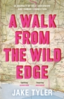 A Walk from the Wild Edge : A journey of self-discovery and human connection - Book
