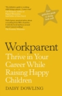 Workparent : The Complete Guide to Succeeding on the Job, Staying True to Yourself, and Raising Happy Kids - Book