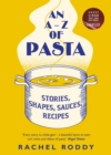 An A-Z of Pasta : Stories, Shapes, Sauces, Recipes - Book