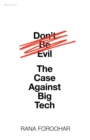 Don't Be Evil : The Case Against Big Tech - Book