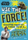 Star Wars Use the Force! : Discover what it takes to be a Jedi - Book