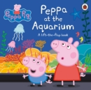 Peppa Pig: Peppa at the Aquarium : A Lift-the-Flap Book - Book