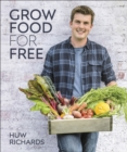 Grow Food for Free : The easy, sustainable, zero-cost way to a plentiful harvest - Book