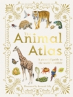 The Animal Atlas : A Pictorial Guide to the World's Wildlife - Book