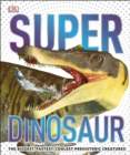 SuperDinosaur : The Biggest, Fastest, Coolest Prehistoric Creatures - Book