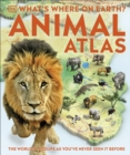 What's Where on Earth? Animal Atlas : The World's Wildlife as You've Never Seen it Before - Book
