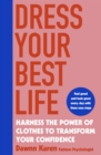 Dress Your Best Life : Harness the Power of Clothes To Transform Your Confidence - Book