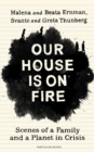 Our House is on Fire : Scenes of a Family and a Planet in Crisis - Book