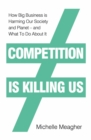 Competition is Killing Us : How Big Business is Harming Our Society and Planet - and What To Do About It - Book