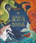 The Book of Mythical Beasts and Magical Creatures : Meet your favourite monsters, fairies, heroes, and tricksters from all around the world - Book